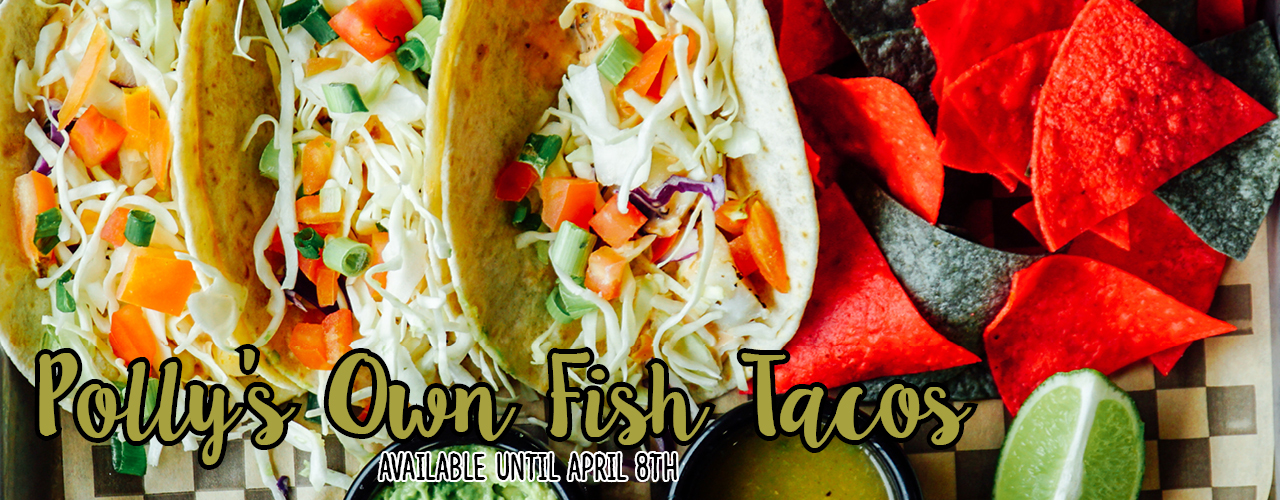 Polly's Own Fish Tacos - Available until April 8th