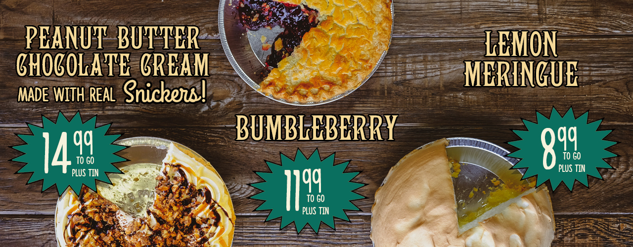 Peanut Butter Chocolate Cream made with real Snickers $14.99, Bumbleberry Pie $11.99, Lemon Meringue Pie $8.99