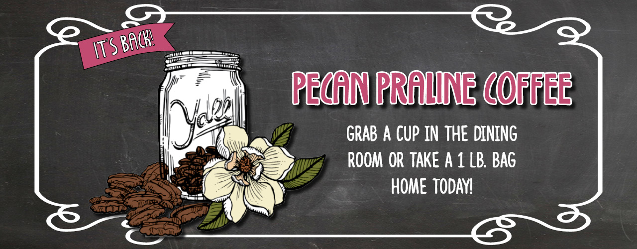 It's back! Pecan Praline Coffee. Grab a cup in the dining room or take a 1lb. bag home today!