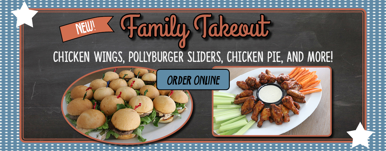New - Family Takeout - Chicken Wings, Pollyburger Sliders, Chicken Pie and more!